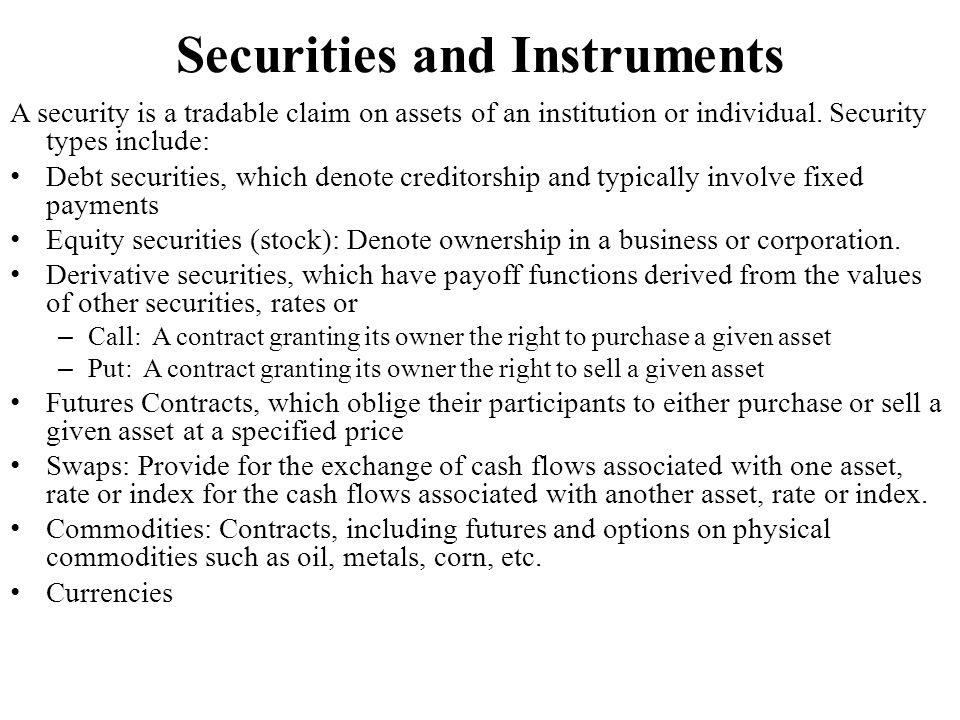 Securities and Instruments A security is a tradable claim on assets of an institution or individual.