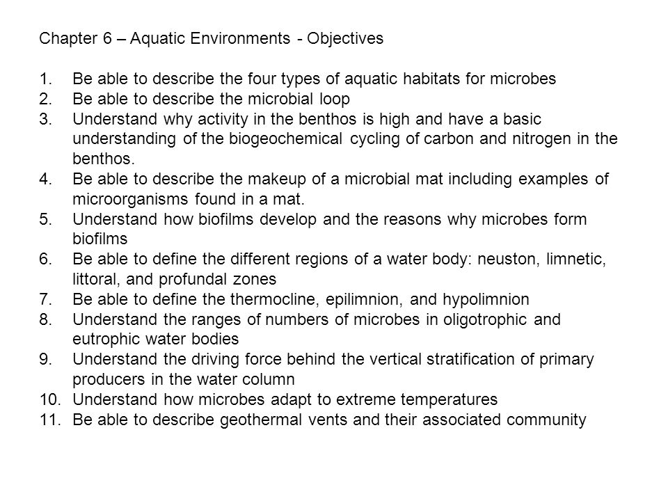 Chapter 6 – Aquatic Environments - Objectives 1.Be able to describe the four types of aquatic habitats for microbes 2.Be able to describe the microbia