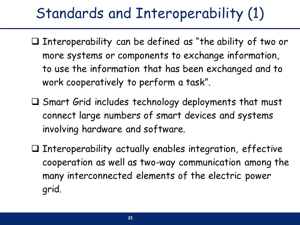 23 Standards and Interoperability (1) Interoperability can be defined as the ability of two or more systems or components to exchange information, to use the information that has been exchanged and to work cooperatively to perform a task.