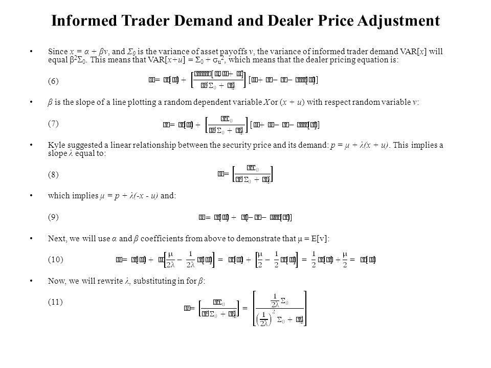 Informed Trader Demand and Dealer Price Adjustment Since x = α + βv, and Σ 0 is the variance of asset payoffs v, the variance of informed trader demand VAR[x] will equal 2 0.