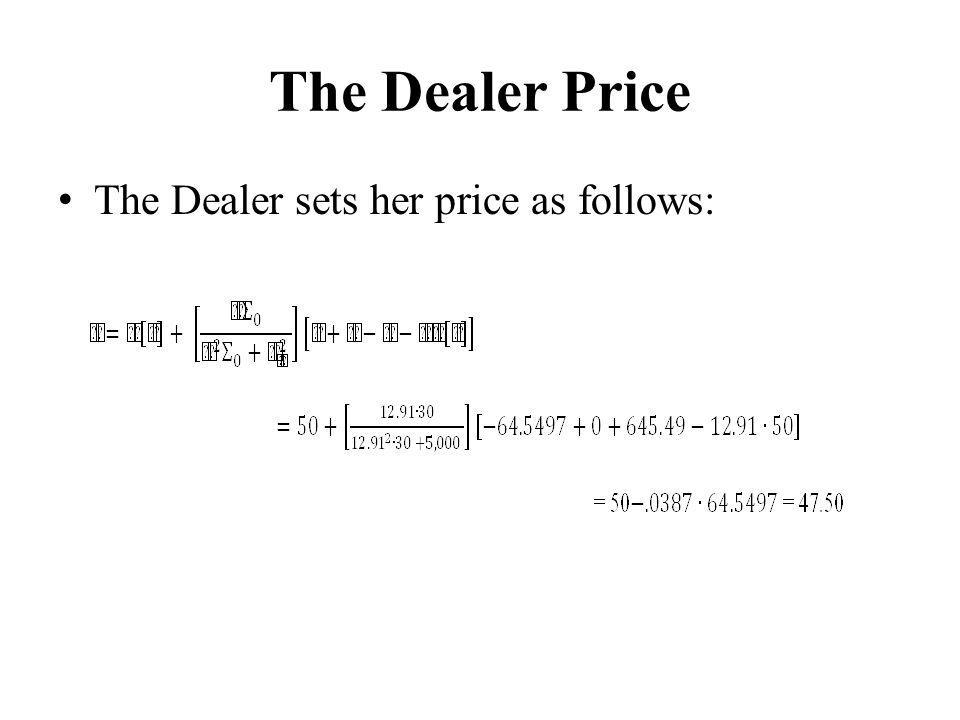 The Dealer Price The Dealer sets her price as follows: