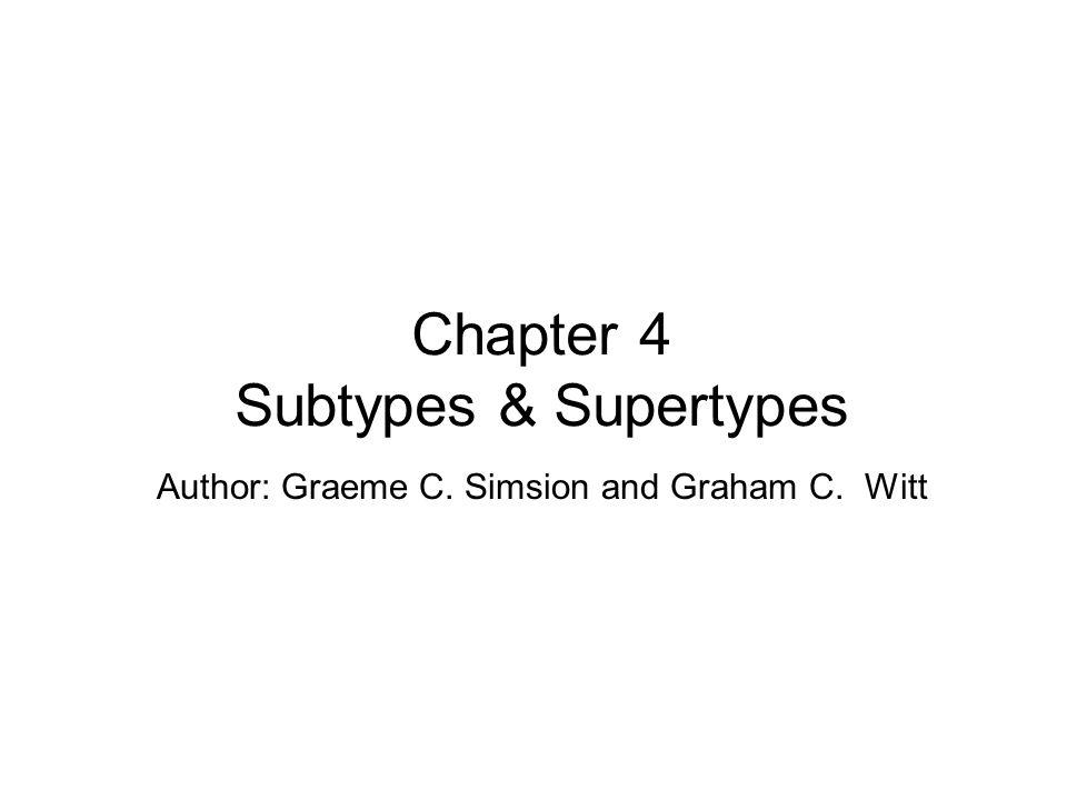 Author: Graeme C. Simsion and Graham C. Witt Chapter 4 Subtypes & Supertypes