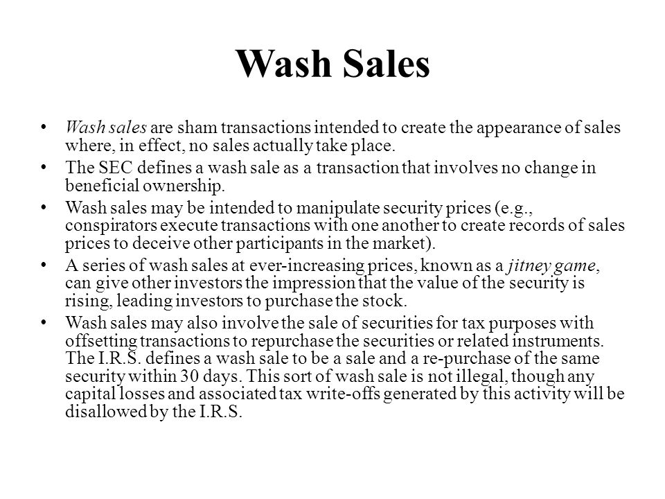 Wash Sales Wash sales are sham transactions intended to create the appearance of sales where, in effect, no sales actually take place.