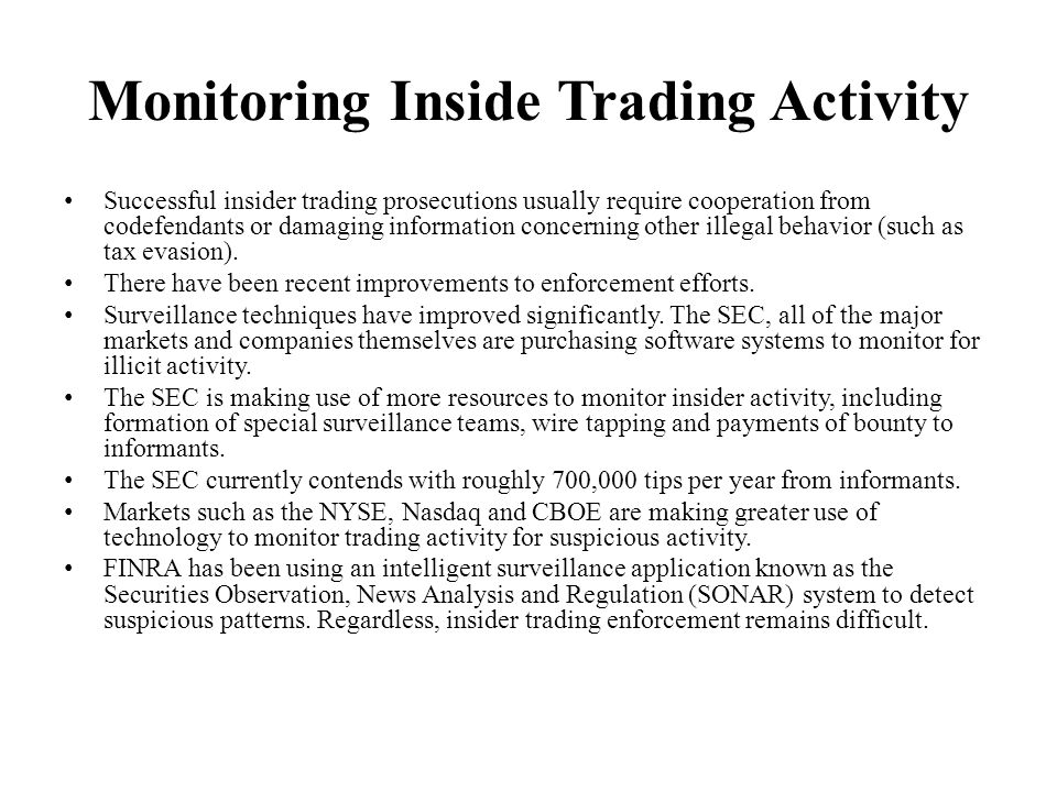 Monitoring Inside Trading Activity Successful insider trading prosecutions usually require cooperation from codefendants or damaging information concerning other illegal behavior (such as tax evasion).