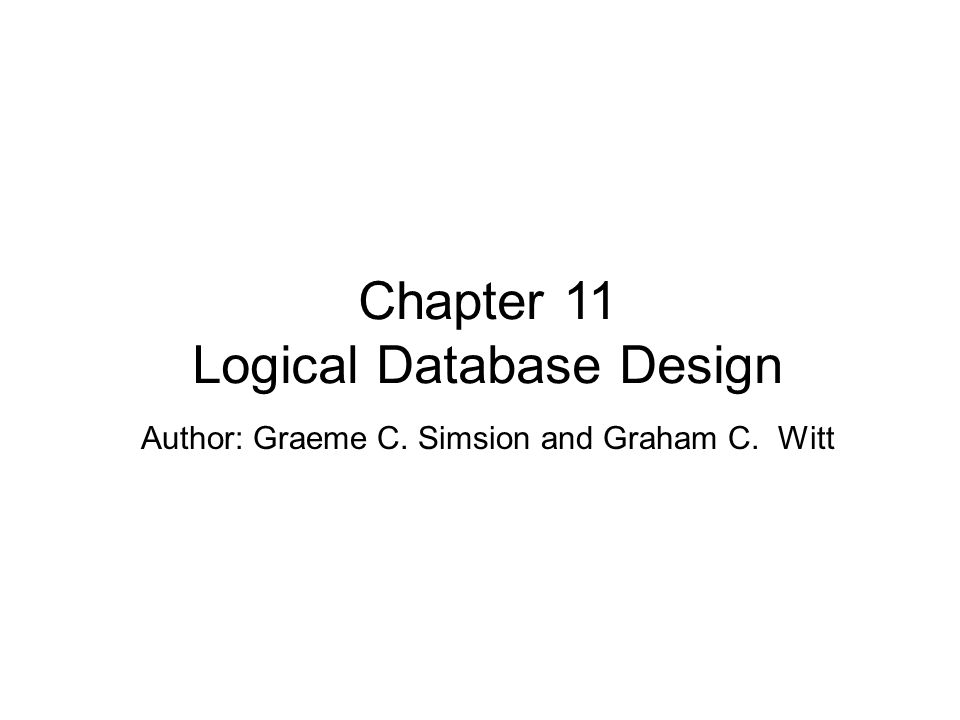 Author: Graeme C. Simsion and Graham C. Witt Chapter 11 Logical Database Design