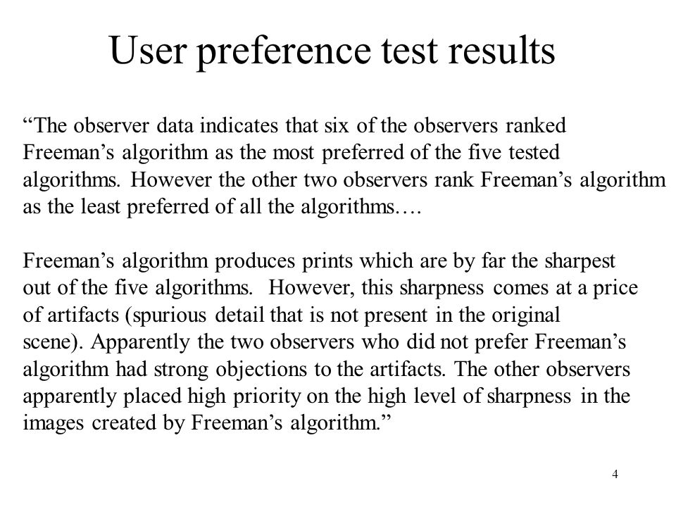 4 User preference test results The observer data indicates that six of the observers ranked Freemans algorithm as the most preferred of the five teste