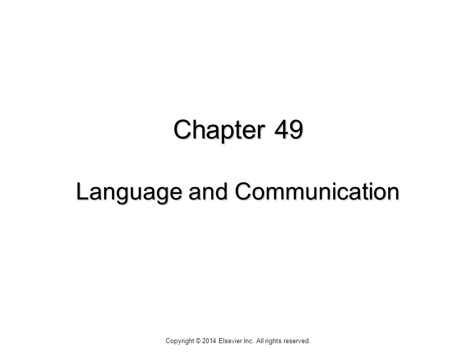 Chapter 49 Language and Communication Copyright © 2014 Elsevier Inc. All rights reserved.