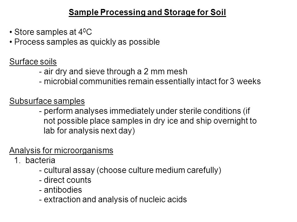 Sample Processing and Storage for Soil Store samples at 4 0 C Process samples as quickly as possible Surface soils - air dry and sieve through a 2 mm