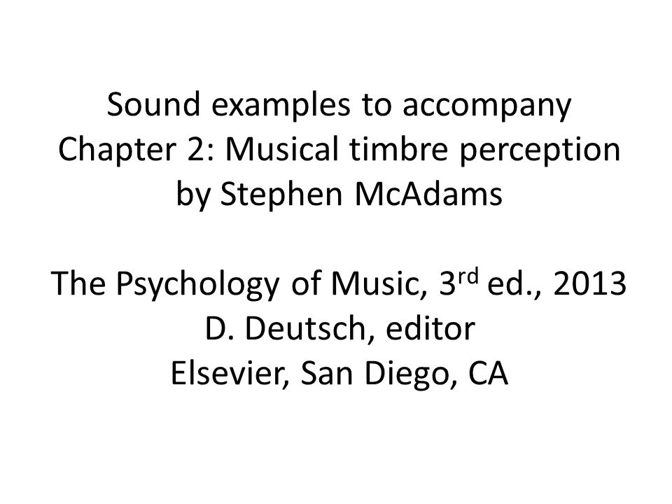 Sound examples to accompany Chapter 2: Musical timbre perception by Stephen McAdams The Psychology of Music, 3 rd ed., 2013 D.