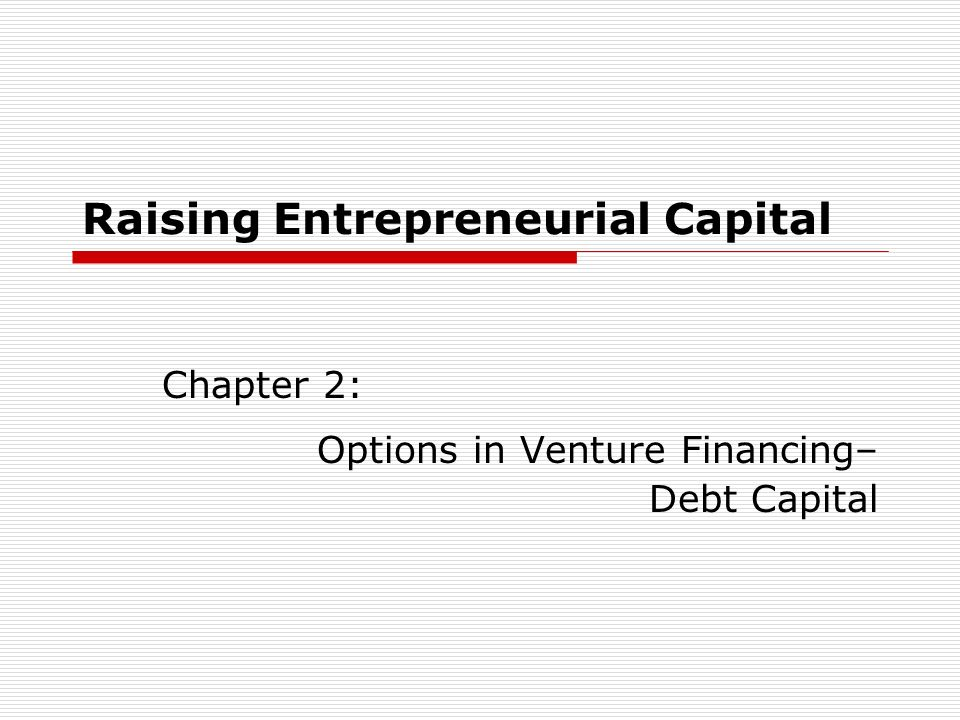 Financing a Startup Bank debt is not a major source of financing in the earliest stages of a startup.