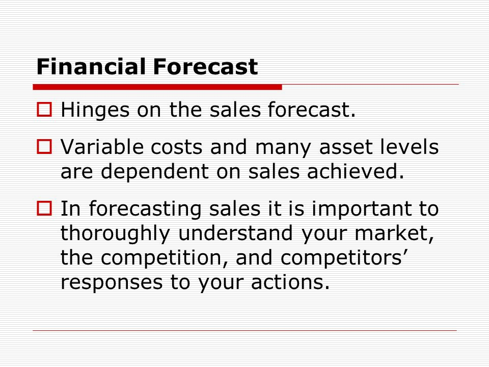Financial Forecast Hinges on the sales forecast.