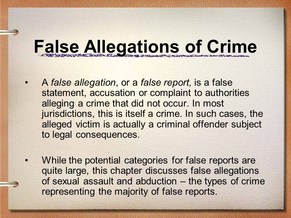 False Reports of Crime One of the authors of this chapter, McGrath, suggests conceptualizing the assessment of a false report as a three-pronged approach: reviewing behavioral, linguistic, and physical evidence in an attempt to determine the credibility of the allegation.