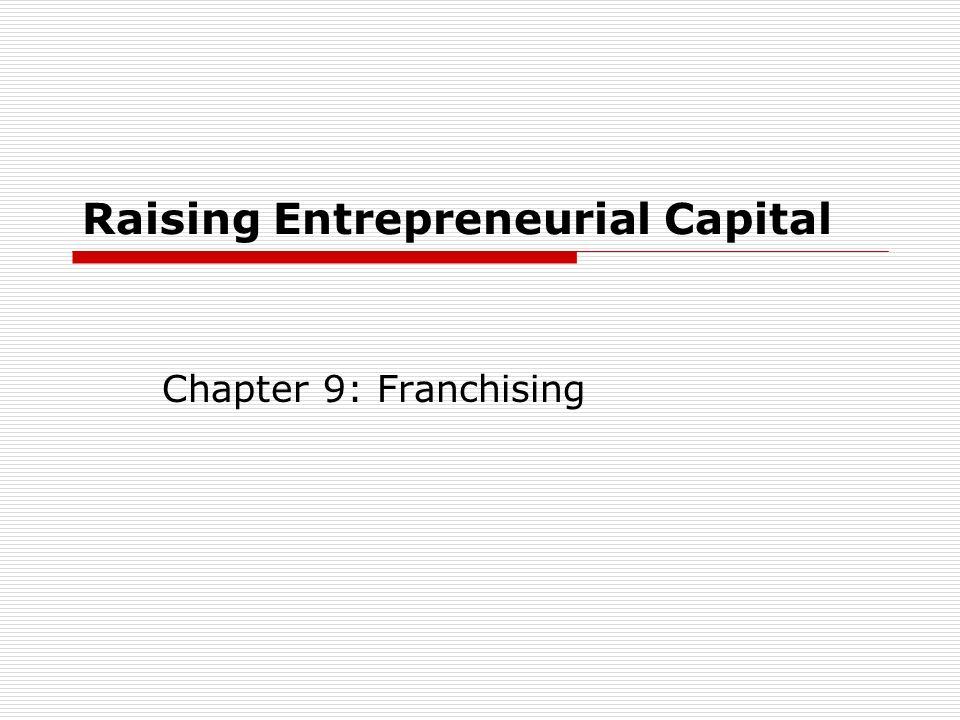 Raising Entrepreneurial Capital Chapter 9: Franchising