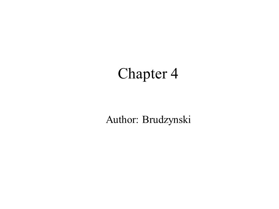 Chapter 4 Author: Brudzynski