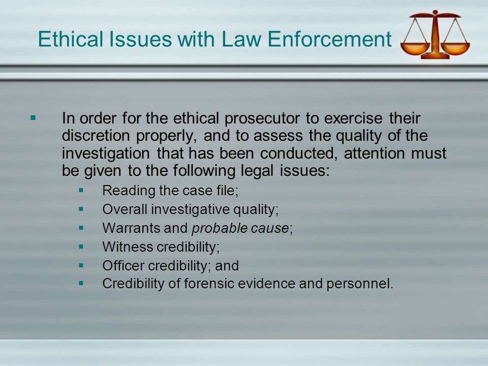Pretrial Ethical Issue Prior to trial, there are myriad ways for an unethical prosecutor to manipulate the criminal justice system in order to achieve convictions without solid evidence or reliable witnesses.