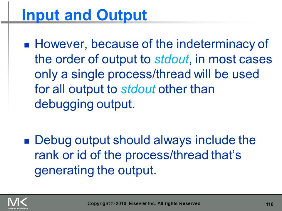 110 Input and Output However, because of the indeterminacy of the order of output to stdout, in most cases only a single process/thread will be used f