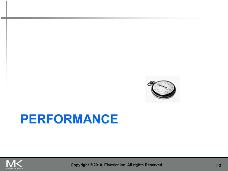 112 PERFORMANCE Copyright © 2010, Elsevier Inc. All rights Reserved