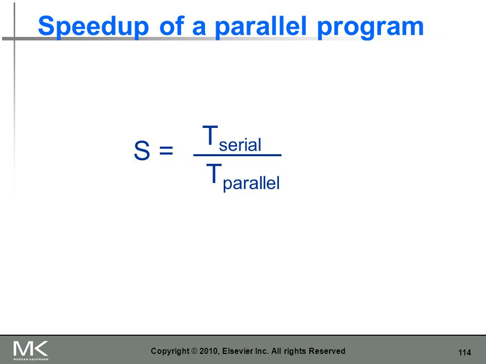 114 Speedup of a parallel program Copyright © 2010, Elsevier Inc. All rights Reserved T serial T parallel S =
