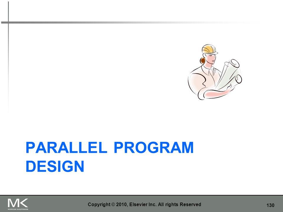 130 PARALLEL PROGRAM DESIGN Copyright © 2010, Elsevier Inc. All rights Reserved