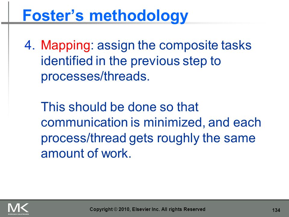 134 Fosters methodology 4.Mapping: assign the composite tasks identified in the previous step to processes/threads. This should be done so that commun