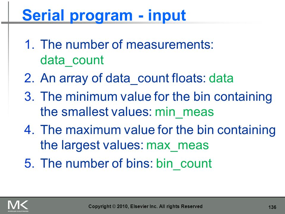 136 Serial program - input 1.The number of measurements: data_count 2.An array of data_count floats: data 3.The minimum value for the bin containing t