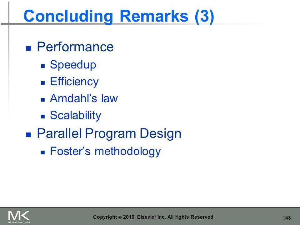 143 Concluding Remarks (3) Performance Speedup Efficiency Amdahls law Scalability Parallel Program Design Fosters methodology Copyright © 2010, Elsevi