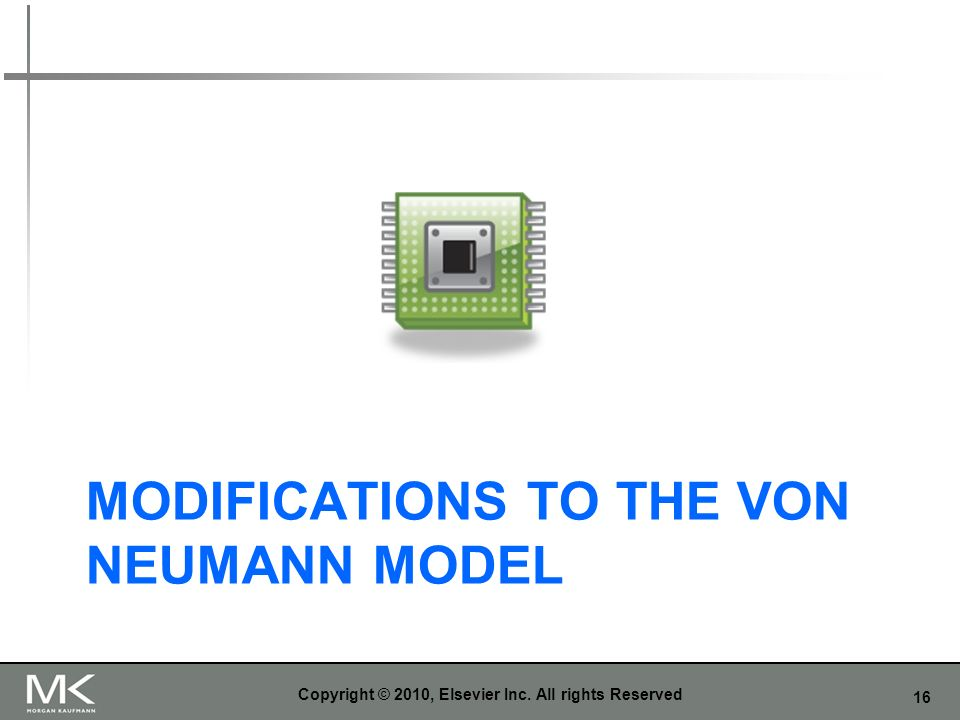 16 MODIFICATIONS TO THE VON NEUMANN MODEL Copyright © 2010, Elsevier Inc. All rights Reserved