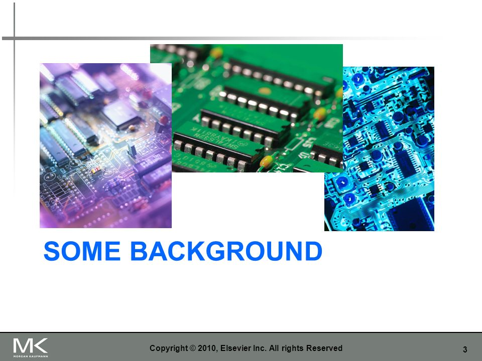 3 SOME BACKGROUND Copyright © 2010, Elsevier Inc. All rights Reserved