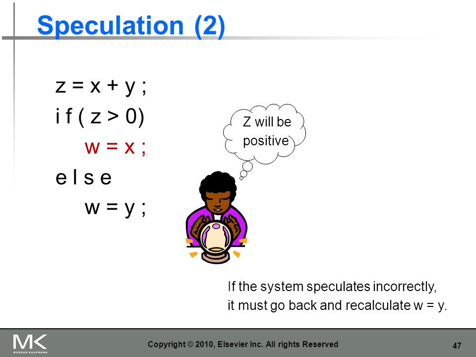 47 Speculation (2) Copyright © 2010, Elsevier Inc. All rights Reserved z = x + y ; i f ( z > 0) w = x ; e l s e w = y ; Z will be positive If the syst