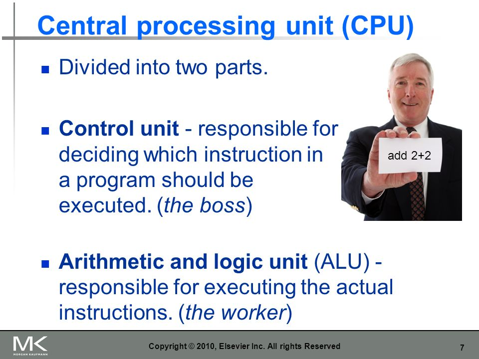 7 Central processing unit (CPU) Divided into two parts. Control unit - responsible for deciding which instruction in a program should be executed. (th