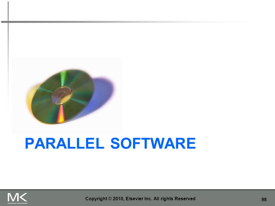 98 PARALLEL SOFTWARE Copyright © 2010, Elsevier Inc. All rights Reserved