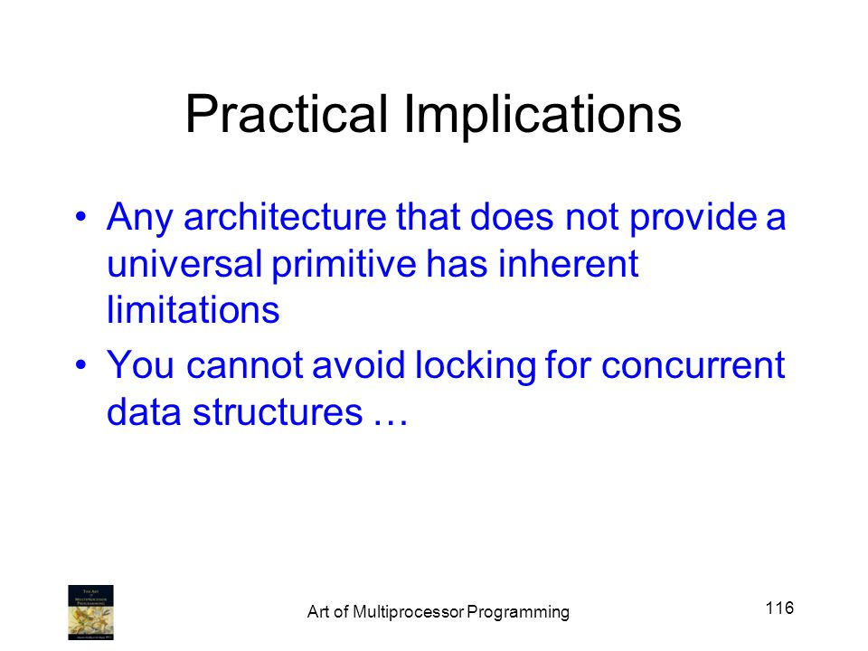Practical Implications Any architecture that does not provide a universal primitive has inherent limitations You cannot avoid locking for concurrent d