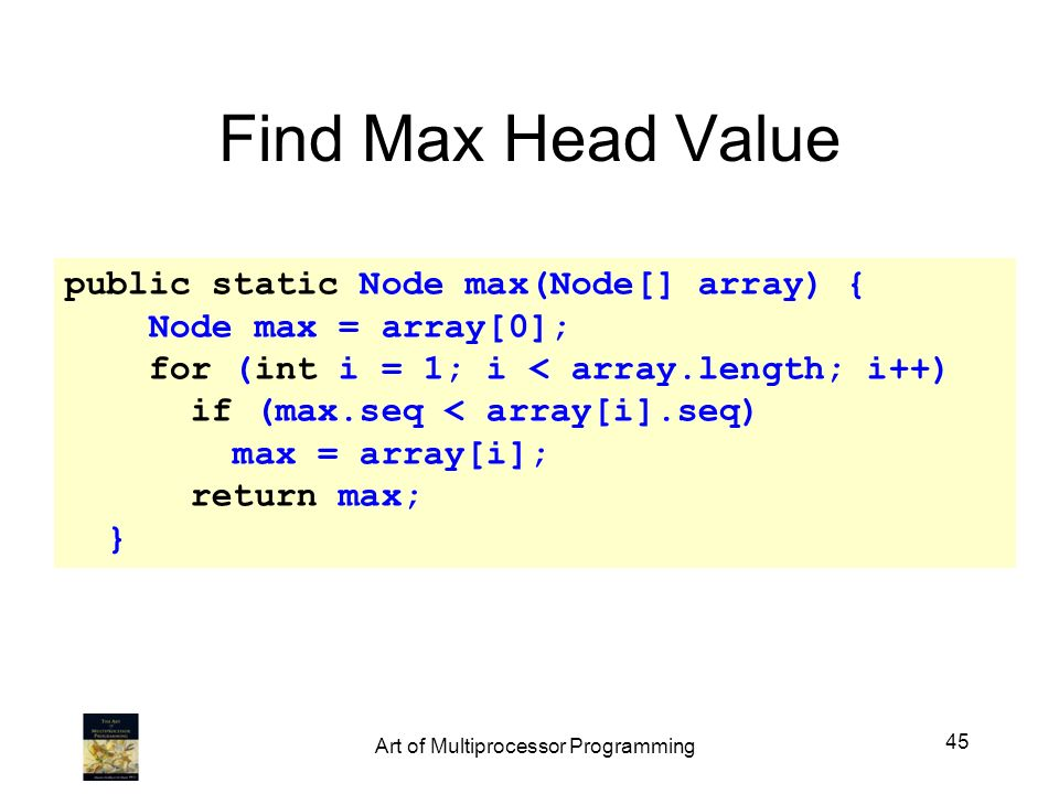 public static Node max(Node[] array) { Node max = array[0]; for (int i = 1; i < array.length; i++) if (max.seq < array[i].seq) max = array[i]; return