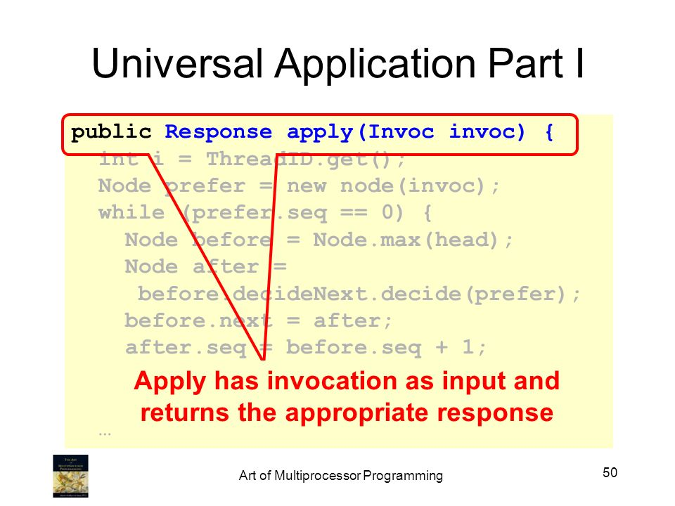 Universal Application Part I public Response apply(Invoc invoc) { int i = ThreadID.get(); Node prefer = new node(invoc); while (prefer.seq == 0) { Nod