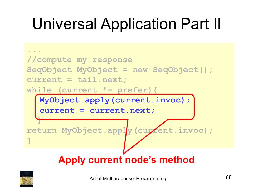 Universal Application Part II... //compute my response SeqObject MyObject = new SeqObject(); current = tail.next; while (current != prefer){ MyObject.
