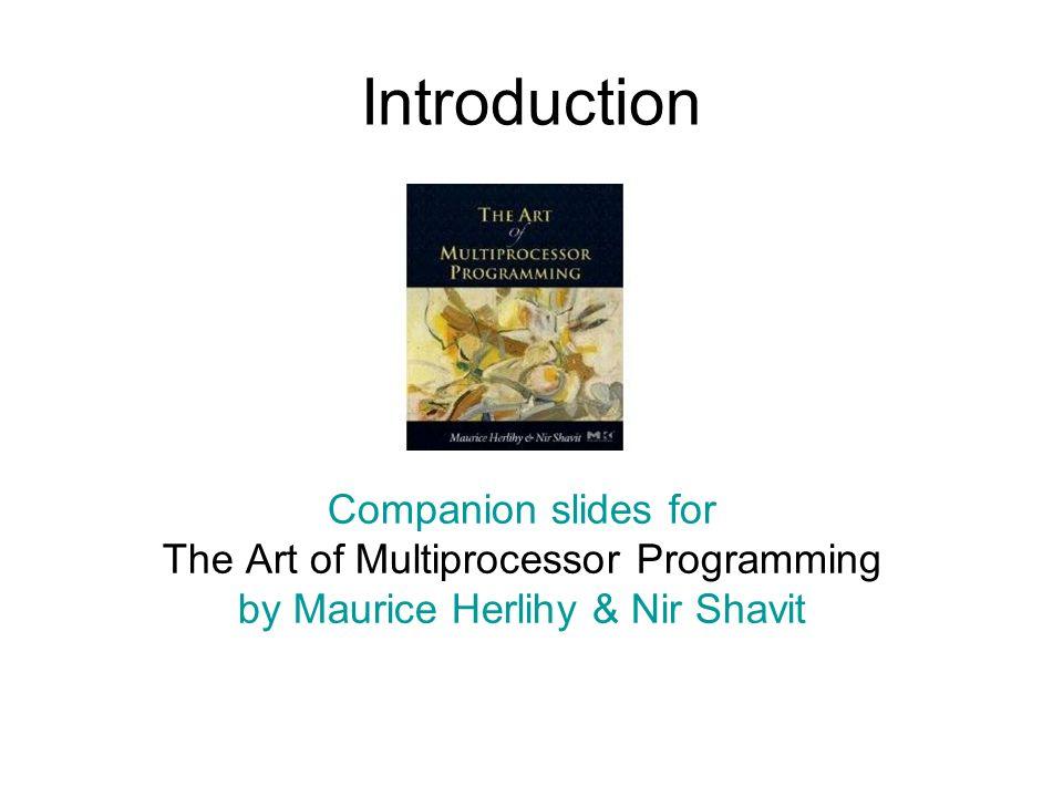 22 Procedure for Thread i void primePrint { int i = ThreadID.get(); // IDs in {0..9} for (j = i*10 9 +1, j<(i+1)*10 9 ; j++) { if (isPrime(j)) print(j); } Art of Multiprocessor Programming