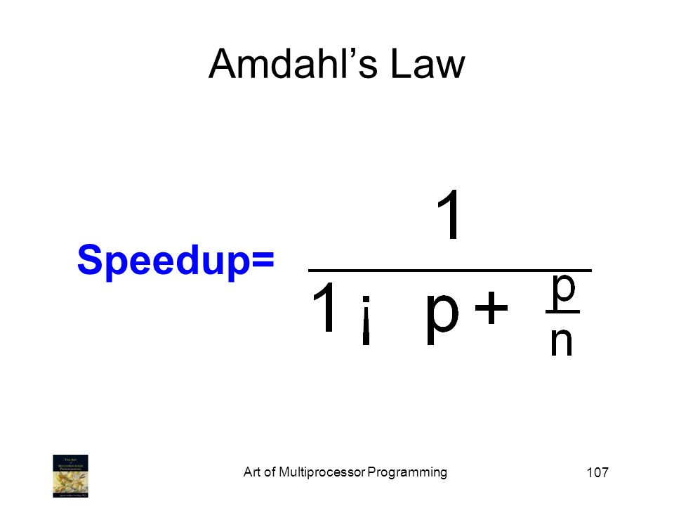 Art of Multiprocessor Programming 107 Amdahls Law Speedup=