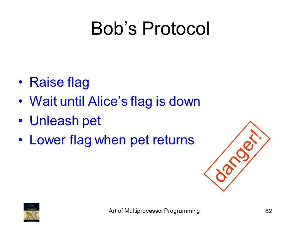 62 Bobs Protocol Raise flag Wait until Alices flag is down Unleash pet Lower flag when pet returns danger!