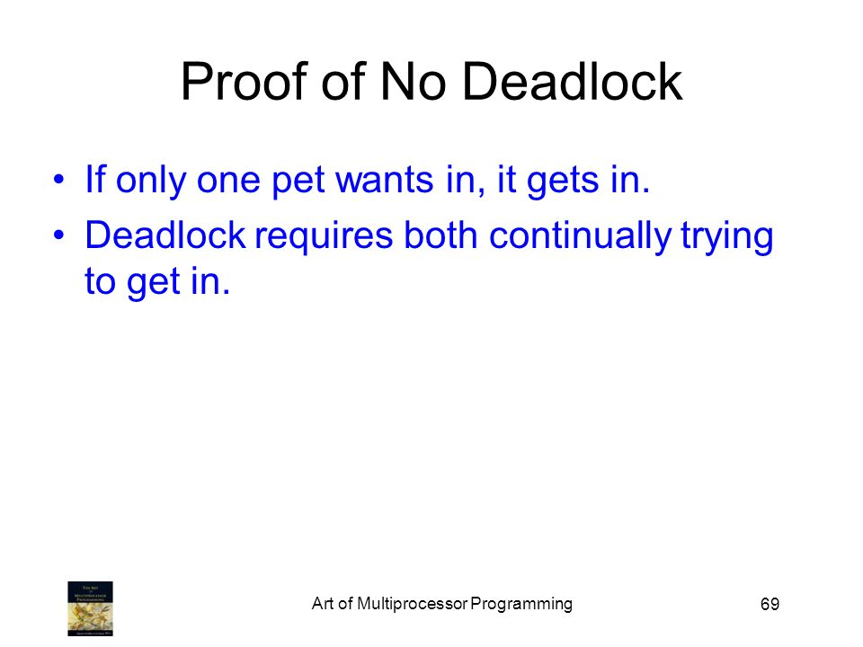 69 Proof of No Deadlock If only one pet wants in, it gets in.