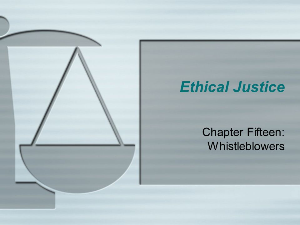 Ethical Justice Chapter Fifteen: Whistleblowers