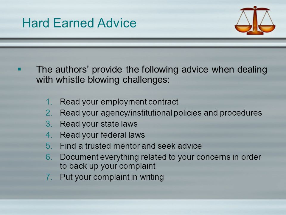 Hard Earned Advice The authors provide the following advice when dealing with whistle blowing challenges: 1.Read your employment contract 2.Read your