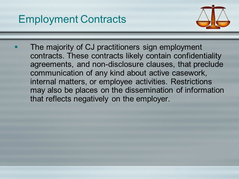 Employment Contracts The majority of CJ practitioners sign employment contracts. These contracts likely contain confidentiality agreements, and non-di