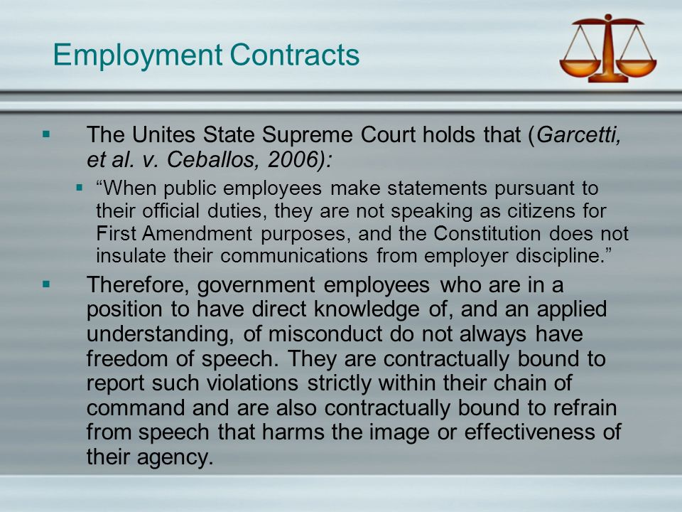 Employment Contracts The Unites State Supreme Court holds that (Garcetti, et al. v. Ceballos, 2006): When public employees make statements pursuant to