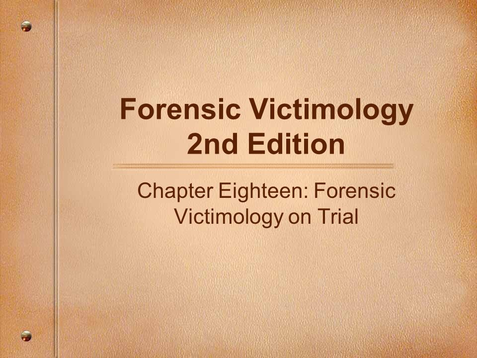 Forensic Victimology 2nd Edition Chapter Eighteen: Forensic Victimology on Trial