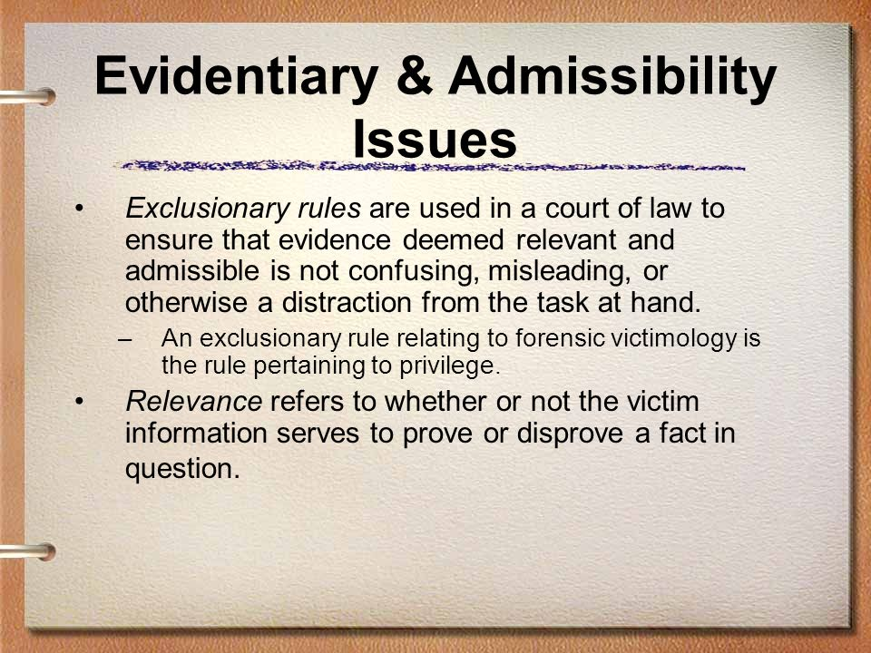Evidentiary & Admissibility Issues Exclusionary rules are used in a court of law to ensure that evidence deemed relevant and admissible is not confusi