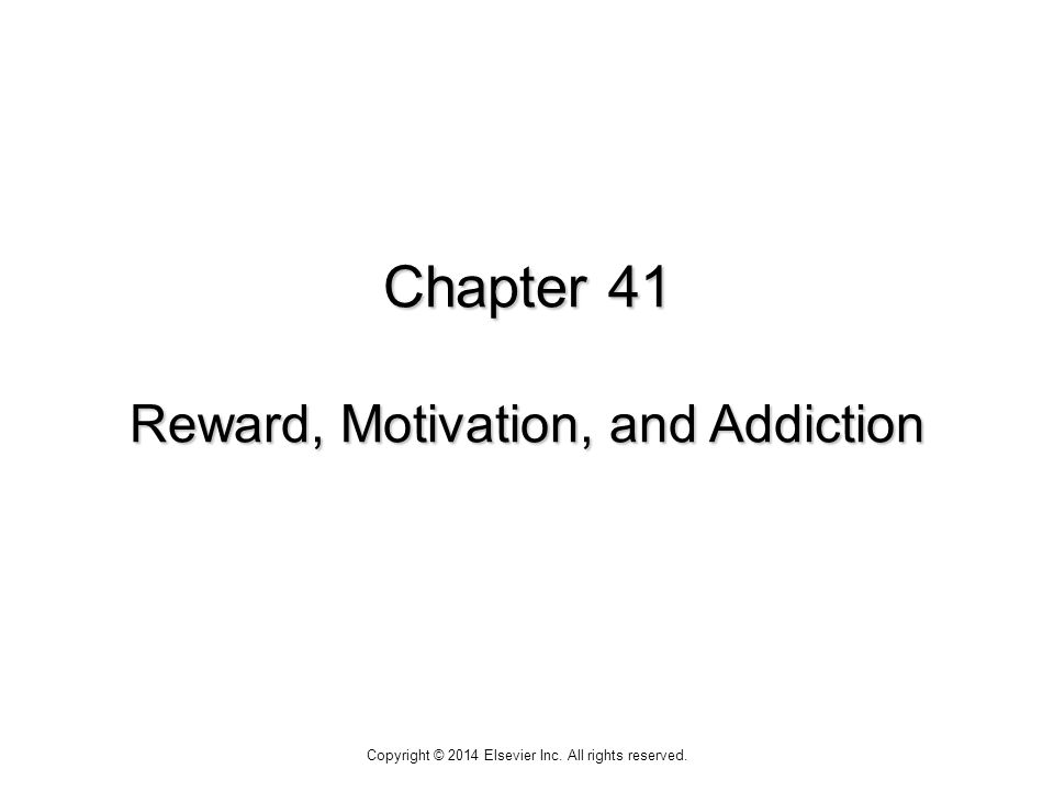 Chapter 41 Reward, Motivation, and Addiction Copyright © 2014 Elsevier Inc. All rights reserved.