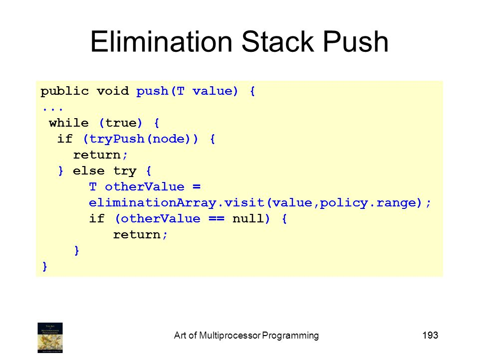 Art of Multiprocessor Programming193 public void push(T value) {...