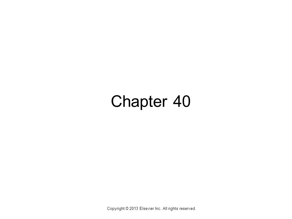 1 Copyright © 2013 Elsevier Inc. All rights reserved. Chapter 40