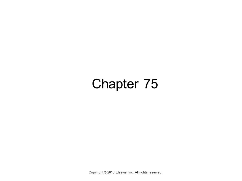 1 Copyright © 2013 Elsevier Inc. All rights reserved. Chapter 75