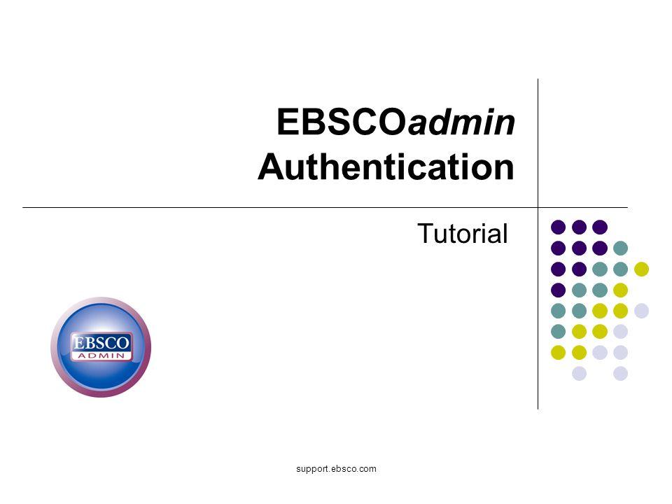 support.ebsco.com EBSCOadmin Authentication Tutorial